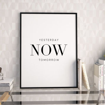 YESTERDAY NOW TOMORROW,Motivational Poster,Inspirational Quote,Wall Art,Just Do It,Start Now.Office Decor,Home Sign,Room Decor,Typography