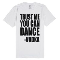 Trust Me You Can Dance - Said Vodka-Unisex White T-Shirt