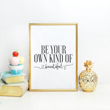 Typographic Art Instant Download Printable Art Be Your Own Kind Of Beautiful Typographic Print Inspirational Quote Wall Art Quote Life Quote