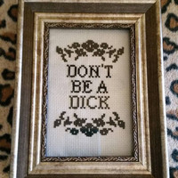 Don't be a dick cross stitch in a 4 x 6 gold frame