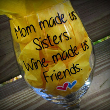 Mom made us Sisters Wine made us Friends, Personalized Sister Gift, Sister wine glass, Personalized Sister Wine Glass, Friends, Sister, Wine