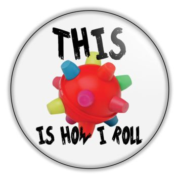 "Funny Button This Is How I Roll 2.25"" Button pinback or magnet"