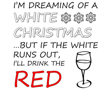 I'm Dreaming Of A White Christmas But I'll Drink The Red Wine T Shirt
