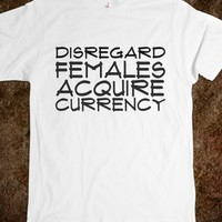 Disregard females; Acquire Currency