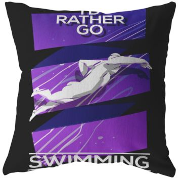 I'd Rather Go Swimming Gift for Swimmer Pillow