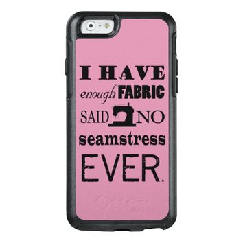 Sewing – Not Enough Fabric / Crafts OtterBox iPhone 6/6s Case