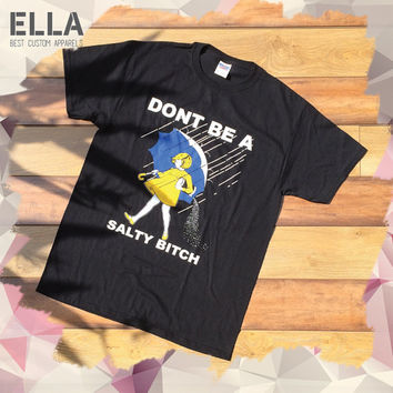 Don't Be A Salty Bitch Unisex T-shirt - Tshirt for Her - Unisex t-shirt