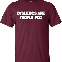 Dyslexics Are Teople Poo Dyslexia Funny T-Shirt Tee Shirt T Mens Ladies Womens Funny Star Geek Nerd band ADHD Metal mad labs special ML-259