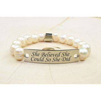 Freshwater Pearl Inspirational Bracelet  - SHE BELIEVED SHE COULD