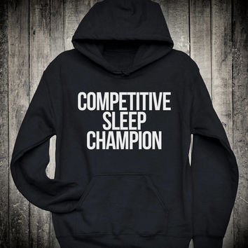 Competitive Sleep Champion Funny Sarcastic Slogan Hoodie Lazy Sarcasm Sweatshirt Adult Humor Not A Morning Person Tops