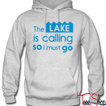 The lake is calling so I must go hoodie