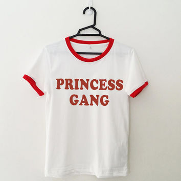 Princess gang ringer tee Funny TShirt Tumblr Graphic Tee Shirts for teen Women T-shirts teen girl gift for best friends