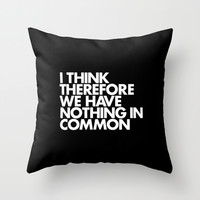 I THINK THEREFORE WE HAVE NOTHING IN COMMON Throw Pillow by WORDS BRAND™