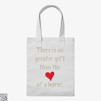 There Is No Greater Gift Than The Love Of A Horse, Horse Tote Bag