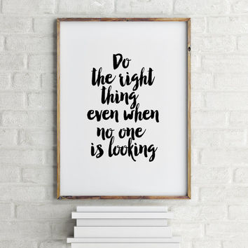 """PRINTABLE art""""Do the right thing even when no one is looking""""motivational & inspirational quote,typography quote,gift idea for friend"""