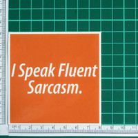 I Speak Fluent Sarcasm Sticker Decal Sarcastic Statement Funny Humor