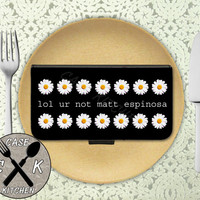 Lol Ur Not Matt Espinosa Daisy Flower Funny Cute Tumblr Custom Wallet Phone Case For The iPhone 4 and 4s and iPhone 5 and 5s and 5c