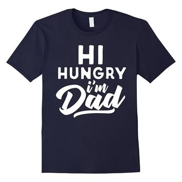 Hi Hungry I'm Dad Funny Dads Joke T-shirt Father's Day Gift