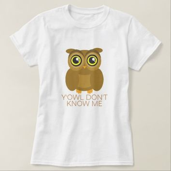 Y'Owl Don't Know Me T-Shirt