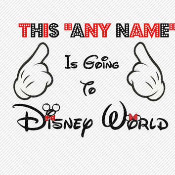 This Any Name is Going to Disney World Choose Any Name Aunt Uncle Cousin Maw Paw Etc Printable Digital Iron On Transfer Clip Art DIY Tshirts