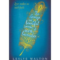The Strange and Beautiful Sorrows of Ava Lavender : Leslye Walton : 9781406357738