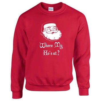 Where My Ho's At?. Unisex Sweater. Christmas Sweater . Funny Christmas Sweater.  Naughty Santa Sweater. Ugly Christmas Sweater Contest.