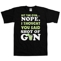 Funny Gym Shirt Hit The Gym Nope I Thought You Said Shot Of Gin Gym Clothing Workout T Shirts Gym Outfits Fitness TShirt Mens Tee WT-16A