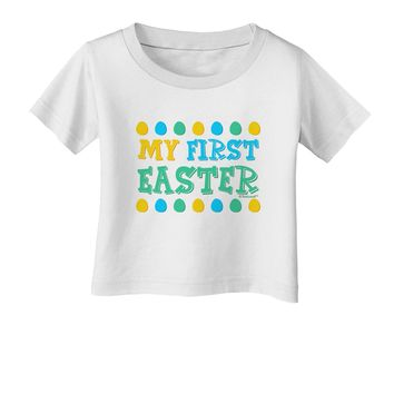 TooLoud My First Easter - Yellow Blue Green Eggs Infant T-Shirt