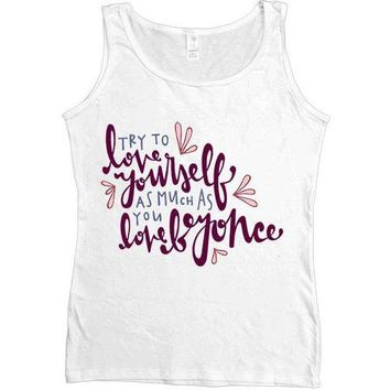 Love Yourself As Much As You Love Beyoncé -- Women's Tanktop