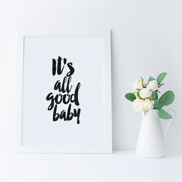 PRINTABLE Art, It's All Good Baby,Lovely Words,Inspiring Quote,Best Words,Printable Quote,Gift For Her,Gift For Wife,Gift For Girlfriend