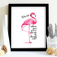 Pink Flamingo - Why Fit In - Best Dr. Seuss Quotes - Happy Art - Printable Posters - Teen Room - Unique Print - Classroom Decoration