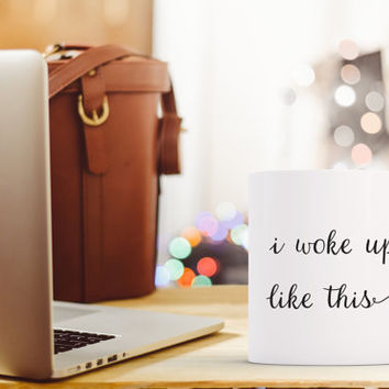 I woke up like this Coffee Mug, Funny Mug, Funny Coffee mug, Phrase Coffee Mug, Small Mug, Large Mug, Coffee Mug, Work Mug, Gift Idea