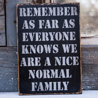 remember we are a nice normal family acceptance sign black white home decor parenthood kids crazy situation life real life funny parenting