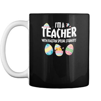 Im A Teacher With Eggs Special Students Easter T Shirts Mug