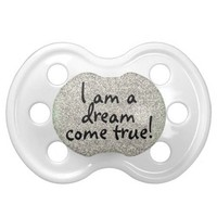 I am a dream come true baby quote pacifier