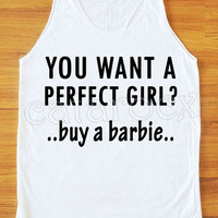 You Want A Perfect Girl? Buy A Barbie Shirt Text Shirt Funny Shirt Women Tank Top Women Tunic Unisex Shirt Vest Sleeveless Top Singlet S,M,L