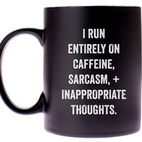 I Run Entirely on Caffeine, Sarcasm, + Inappropriate Thoughts Black Coffee Mug