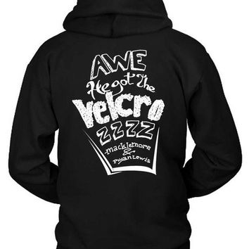 ESBH9S Macklemore And Ryan Awe He Got The Velcrozzz Quote Hoodie Two Sided