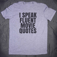 I Speak Fluent Movie Quotes Slogan Tee Funny Film Fandom Fanatic Tumblr T-shirt