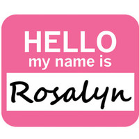 Rosalyn Hello My Name Is Mouse Pad