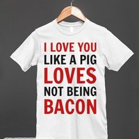 Like a Pig Loves Not Being Bacon-Unisex White T-Shirt