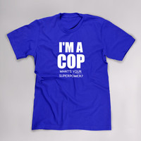 Im A Cop Whats Your Superpower, Funny T Shirt, Cop Tshirt, Super Power Tee, Police Officer, Christmas Gift, Birthday, Fathers Day, Plus Size