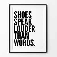 Shoes speak louder than words, quote, poster, print, typography, home decor, wall decor, mottos, graphic design, motivated, inspirational