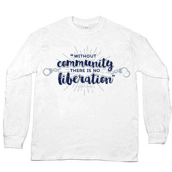 Audre Lorde Without Community, There Is No Liberation -- Unisex Long-Sleeve