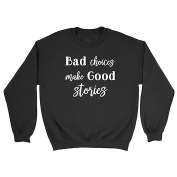 Funny sweater, bad choices make good stories sweater, funny graphic Crewneck Sweatshirt