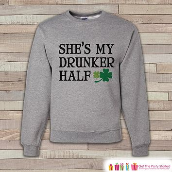Adult St. Patrick's Day - Funny St Patricks Sweatshirt - Drunker Half - Drinking Shirts - Matching Shirts - Grey Pullover - Adult Crewneck