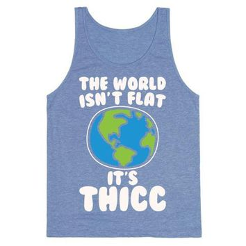 The World Isn't Flat It's Thicc Tank Top