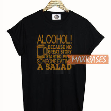 Official Alcohol Because No Great Story Ever Started With Salad T-shirt Women