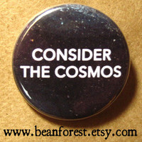 "consider the cosmos - science teacher gift neil degrasse tyson astronomy universe stars planet earth 1.25"" pinback button pin fridge magnet"