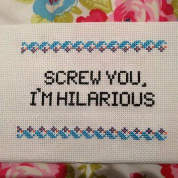 Finished Unframed Cross Stitch. 'screw You I'm Hilarious.' Freaks & Geeks